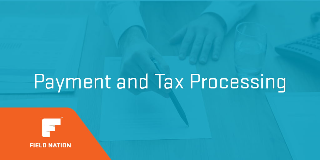 Field Nation Payments, Paperwork and Tax Processing