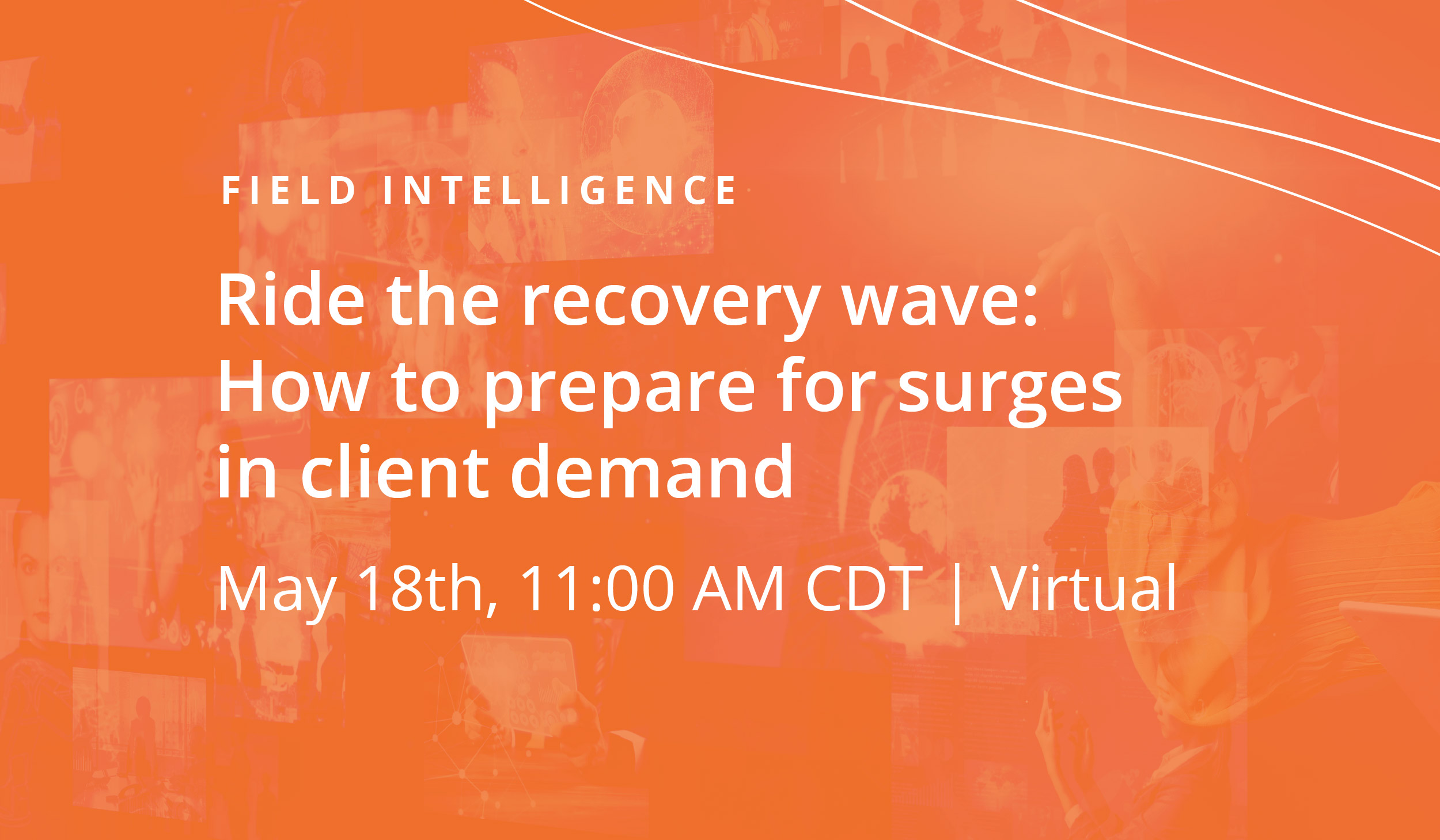 Field Intelligence webinar: Ride the recovery wave. How to prepare for surges in client demand